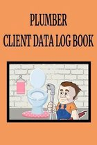 Plumber Client Data Log Book: 6 x 9 Plumber Home Repairs Tracking Address & Appointment Book with A to Z Alphabetic Tabs to Record Personal Customer