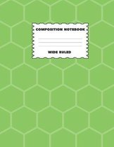 Composition Notebook Wide Ruled: Green Honeycomb Design Great For All Subject Areas and All Grade Levels