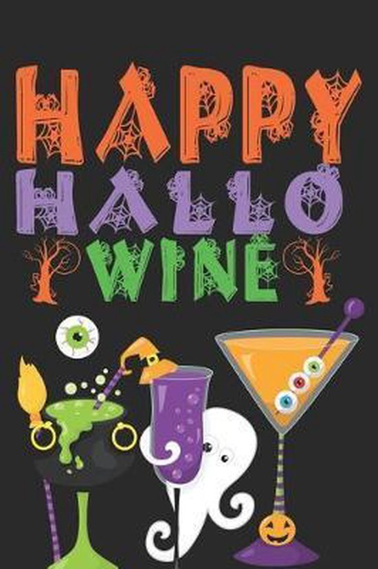 Happy Hallo Wine: Funny Halloween Gifts for Wine Lovers: Spooky Cocktail Drinks, Orange Black Green and Purple Notebook for Men or Women