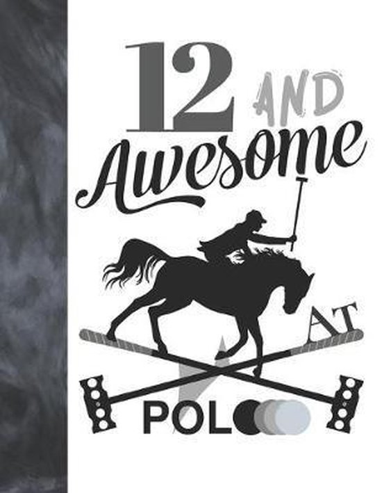 12 And Awesome At Polo: Horseback Ball & Mallet College Ruled Composition Writing School Notebook - Gift For Polo Players