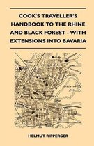 Cook's Traveller's Handbook to The Rhine and Black Forest - With Extensions Into Bavaria