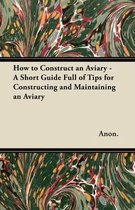 How to Construct an Aviary - A Short Guide Full of Tips for Constructing and Maintaining an Aviary