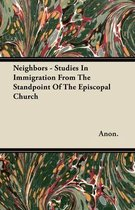 Neighbors - Studies In Immigration From The Standpoint Of The Episcopal Church