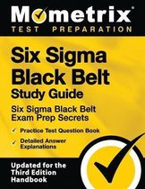 Six SIGMA Black Belt Study Guide - Six SIGMA Black Belt Exam Prep Secrets, Practice Test Question Book, Detailed Answer Explanations