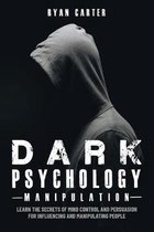 Dark Psychology Manipulation: Learn the secrets of Mind Control and Persuasion for Influencing and Manipulate people with Hypnosis, NLP and other Hu