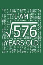 I Am 576 Years Old: I Am Square Root of 576 24 Years Old Math Line Notebook