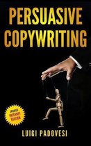 Persuasive Copywriting: Includes COPYWRITING: Persuasive Words That Sell, MIND HACKING: 25 Advanced Persuasion Techniques, EMAIL MARKETING: Co