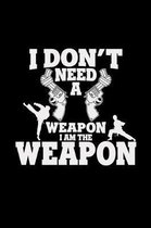I don't need a weapon I am the weapon
