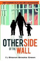 The Other Side of the Wall: How to Survive Your Loved One's Incarceration