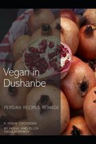 Vegan in Dushanbe: Persian Recipes Remade