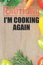 Caution I'm Cooking Again