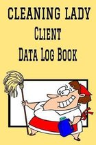 Cleaning Lady Client Data Log Book: 6 x 9 Professional House Cleaning Client Tracking Address & Appointment Book with A to Z Alphabetic Tabs to Record