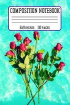 Composition Notebook 6x9 110 Pages: Roses Floral Flower Design College Lined Notebook