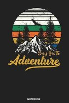 Notebook: Say Yes To Adventure Funny Camping Hiking