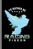 I'd Rather Be Racing Pigeon: Birds Flying Pets Wildlife Gift For Birdwatchers And Animal Lovers (6''x9'') Dot Grid Notebook To Write In
