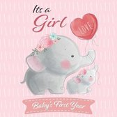 Its A Girl Babys First Year: Cute Elephant Baby Shower Memory Book / Notebook - Memory and Keepsake Gift for Family, Friends, and Loved Ones to Tre