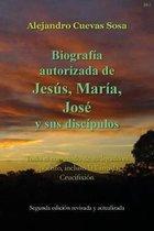 Biografia Autorizado de Jesus, Maria, Jose Y Sus Discipulos Segunda Edicion