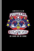 American Football Championship Go Hard Or Go Home: Footballer Gift For Players and Coaches (6''x9'') Dot Grid Notebook To Write In