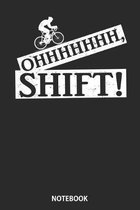 Notebook: Oh Shift Bicycle Bike Rider Funny