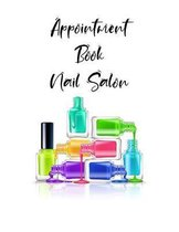 Appointment Book Nail Salon: Undated 52-Week Hourly Schedule Calendar For The Nail Technician
