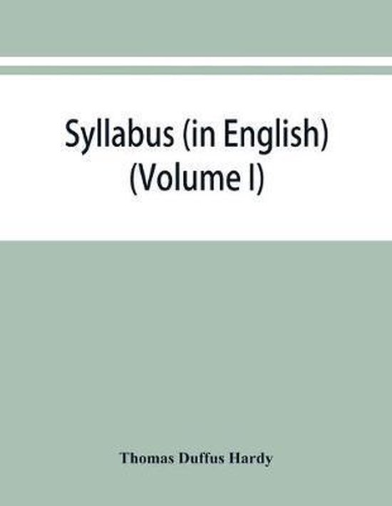 Syllabus (in English) of the documents relating to England and other kingdoms contained in the collection known as Rymer's Foedera. (Volume I) 1066-1377