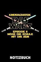 Kindergarten, Das Wars Episode II M�ge Die Schule Bei Dir Sein: A5 Geschenkbuch KARIERT zum Schulstart - Einschulung - Erster Schultag - Schulanf�nger