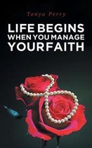 Life Begins When You Manage Your Faith