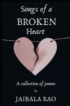 Songs of A Broken Heart: A Collection of poems
