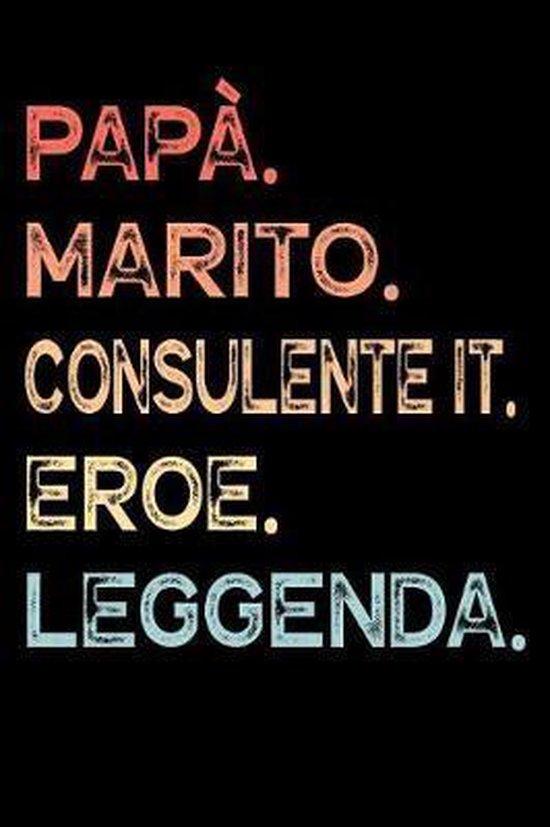 Pap�. Marito. Consulente IT. Eroe. Leggenda.: Calendario Organizzatore Calendario Settimanale per Pap� Uomini Festa del pap� Compleanno Festa del pap�