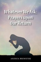 Whatever We Ask: Prayers Upon Our Return