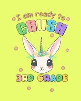 I Am Ready To Crush 3rd Grade: Unicorn Back To School Gift Notebook For Third Grade Girls