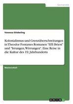 Kolonialismus und Grenzuberschreitungen in Theodor Fontanes Romanen Effi Briest und Irrungen, Wirrungen. Eine Reise in die Kultur des 19. Jahrhunderts