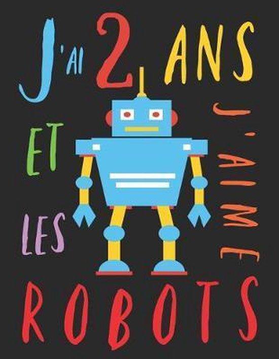 J'ai 2 ans et j'aime les robots: Le livre � colorier pour les enfants de 2 ans qui aime les robots. Album � colorier robot