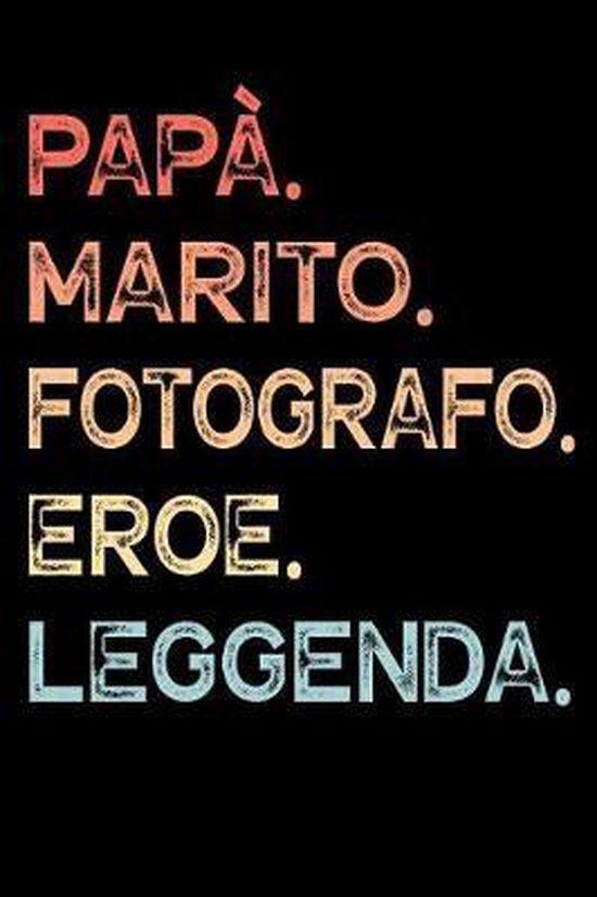 Pap�. Marito. Fotografo. Eroe. Leggenda.: Calendario Organizzatore Calendario Settimanale per Pap� Uomini Festa del pap� Compleanno Festa del pap� Fes