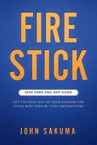 Fire Stick: 2019 User and App Guide: Get the Most out of your Amazon Fire Stick! With Step-by-Step Instructions