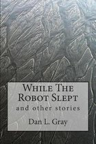 While The Robot Slept