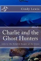 Charlie and the Ghost Hunters: Liberty the Dolphin Keeper of the Coins