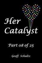 Her Catalyst: Part 08 of 25
