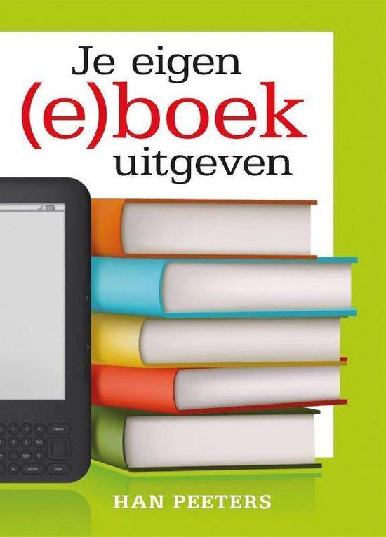 Je eigen (e)boek uitgeven - Han Peeters |
