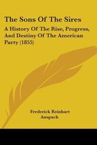 the Sons of the Sires: a History of the Rise, Progress, and Destiny of the American Party (1855)