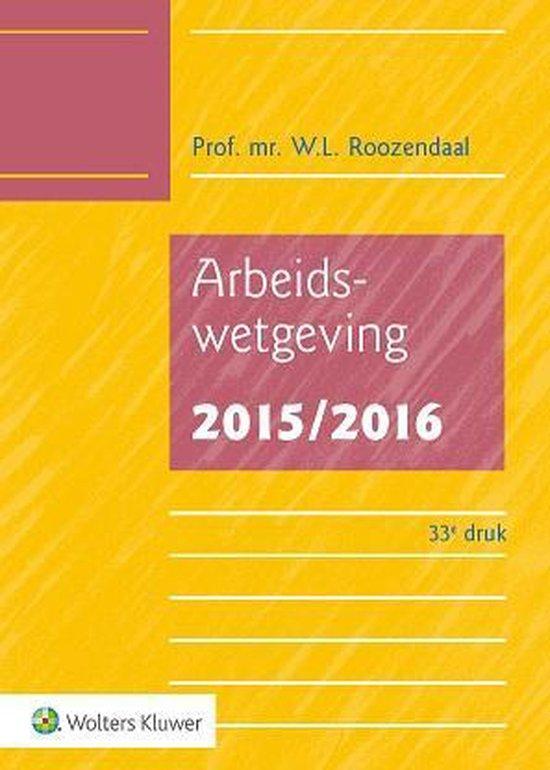 Arbeidswetgeving 2015/2016 - W.L. Roozendaal |