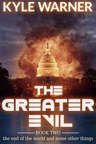 The Greater Evil (The End of the World and Some Other Things, Book #2)