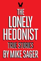 The Lonely Hedonist: True Stories of Sex, Drugs, Dinosaurs and Peter Dinklage