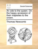 An Ode to the Queen. on the Happy Accession of Their Majesties to the Crown.