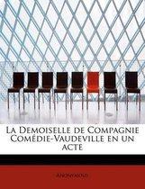 La Demoiselle de Compagnie Com Die-Vaudeville En Un Acte