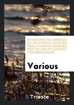 Hymns for the Services of the Church, Selected from Various Sources, for the Use of Country Congregations