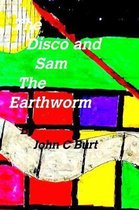 The Disco and Sam the Earthworm