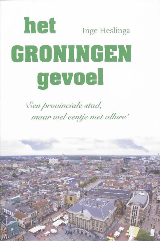 Het Groningen gevoel - I Heslinga  