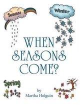 When Seasons Come
