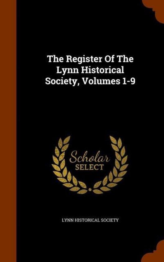 The Register of the Lynn Historical Society, Volumes 1-9